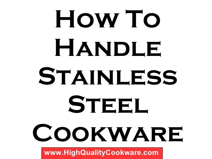 How To Handle Stainless Steel Cookware www.HighQualityCookware.com