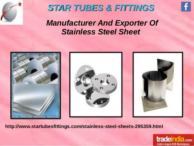 STAR TUBES & FITTINGSSTAR TUBES & FITTINGS http://www.startubesfittings.com/stainless-steel-sheets-295359.html Manufacture...
