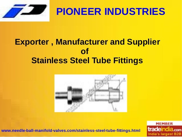 PIONEER INDUSTRIES www.needle-ball-manifold-valves.com/stainless-steel-tube-fittings.html Exporter , Manufacturer and Supp...