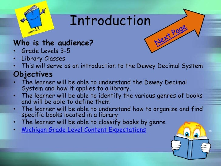 Introduction Who is the audience? • Grade Levels 3-5 • Library Classes • This will serve as an introduction to the Dewey D...