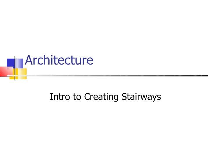Architecture Intro to Creating Stairways