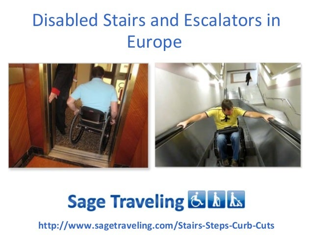 Disabled Stairs and Escalators in            Europehttp://www.sagetraveling.com/Stairs-Steps-Curb-Cuts