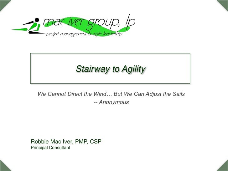 Stairway to Agility<br />We Cannot Direct the Wind… But We Can Adjust the Sails<br />-- Anonymous<br />