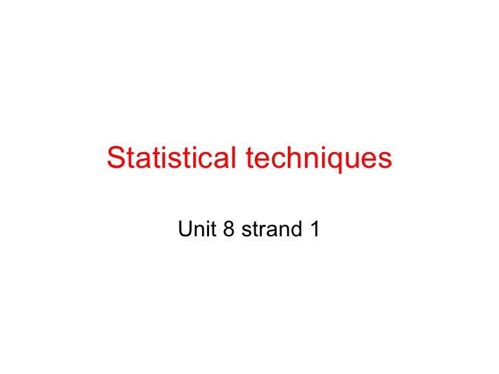 Statistical techniques Unit 8 strand 1