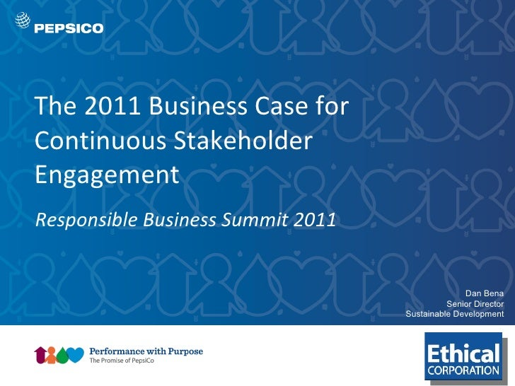 Responsible Business Summit 2011 The 2011 Business Case for Continuous Stakeholder Engagement Dan Bena Senior Director Sus...