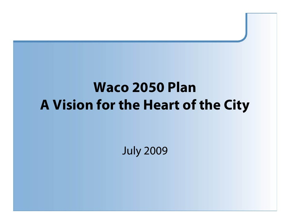 Waco 2050 Plan A Vision for the Heart of the City                July 2009