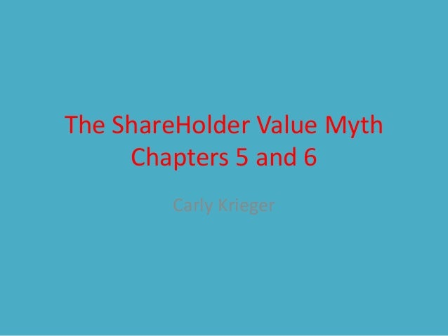 The ShareHolder Value Myth Chapters 5 and 6 Carly Krieger