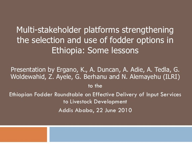 Multi-stakeholder platforms strengthening the selection and use of fodder options in Ethiopia: Some lessons Presentation b...