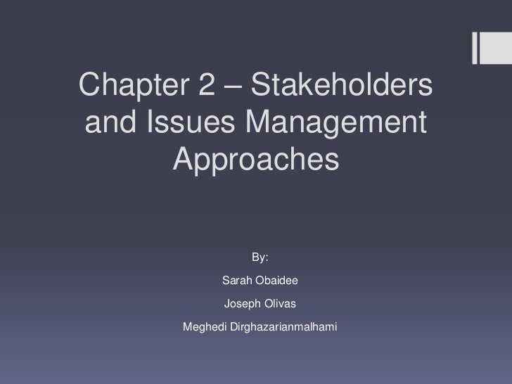 Chapter 2 – Stakeholdersand Issues Management      Approaches                   By:             Sarah Obaidee             ...
