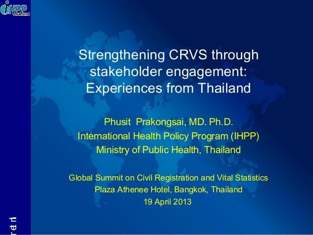 InternationalHealthPolicyProgram-ThailandInteStrengthening CRVS throughstakeholder engagement:Experiences from ThailandPhu...