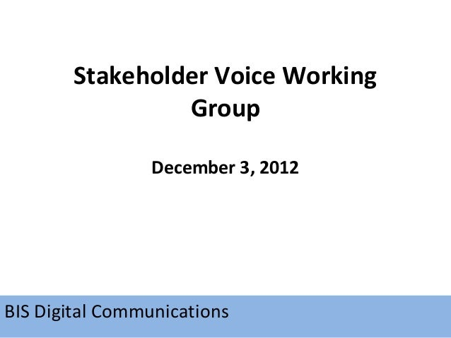 Stakeholder Voice Working                 Group                 December 3, 2012BIS Digital Communications