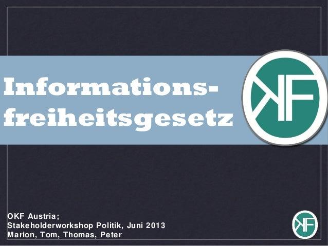 Informations-freiheitsgesetzOKF Austria;Stakeholderworkshop Politik, Juni 2013Marion, Tom, Thomas, Peter