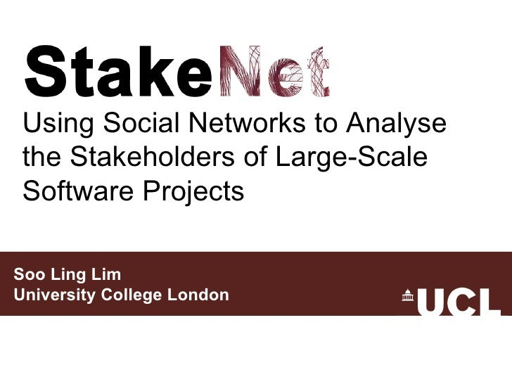 Soo Ling Lim University College London Using Social Networks to Analyse the Stakeholders of Large-Scale Software Projects
