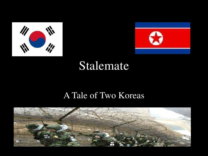Stalemate<br />A Tale of Two Koreas<br />