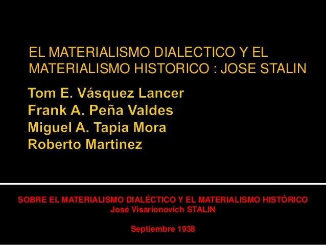 EL MATERIALISMO DIALECTICO Y EL MATERIALISMO HISTORICO : JOSE STALIN  SOBRE EL MATERIALISMO DIALÉCTICO Y EL MATERIALISMO H...