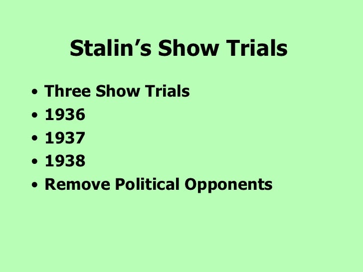 Stalin's Show Trials   <ul><li>Three Show Trials </li></ul><ul><li>1936 </li></ul><ul><li>1937 </li></ul><ul><li>1938 </li...