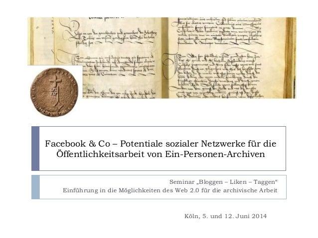 """Facebook & Co – Potentiale sozialer Netzwerke für die Öffentlichkeitsarbeit von Ein-Personen-Archiven Seminar """"Bloggen – L..."""
