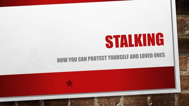 STALKING – WHAT IS IT?• WHILE LEGAL DEFINITIONS OF STALKING VARY FROM ONE JURISDICTION TO ANOTHER, A GOOD WORKINGDEFINITIO...