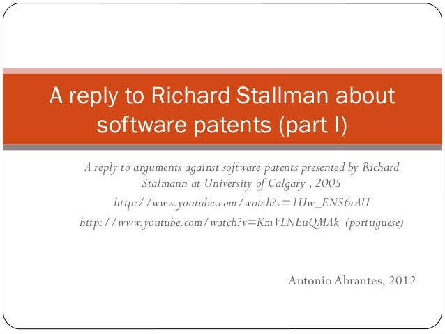 A reply to Richard Stallman about     software patents (part I)   A reply to arguments against software patents presented ...
