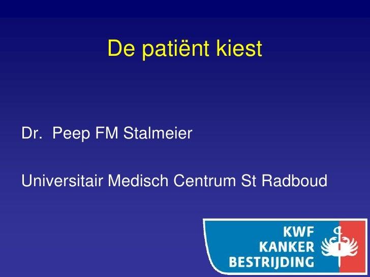 De patiënt kiest   Dr. Peep FM Stalmeier  Universitair Medisch Centrum St Radboud