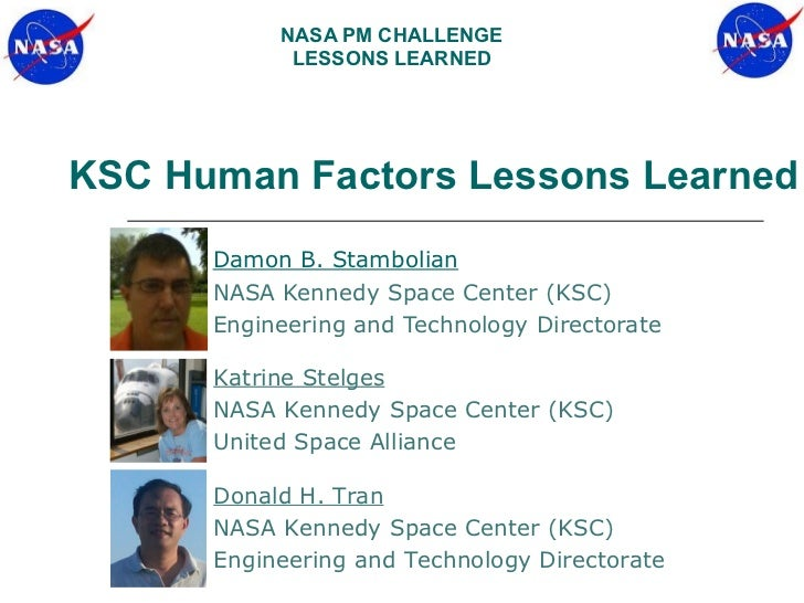 NASA PM CHALLENGE            LESSONS LEARNEDKSC Human Factors Lessons Learned      Damon B. Stambolian      NASA Kennedy S...