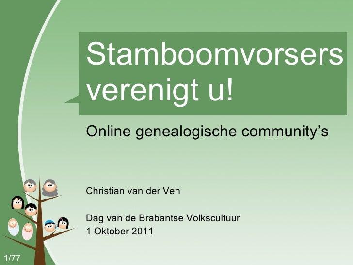 Stamboomvorsers verenigt u! <ul><li>Online genealogische community's </li></ul><ul><li>Christian van der Ven </li></ul><ul...
