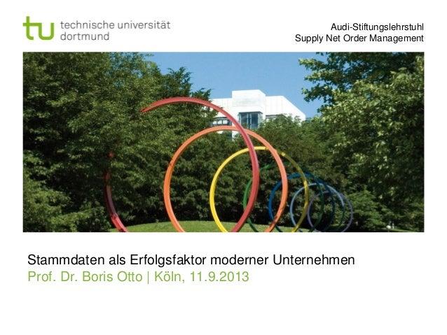 Audi-Stiftungslehrstuhl Supply Net Order Management  Stammdaten als Erfolgsfaktor moderner Unternehmen Prof. Dr. Boris Ott...