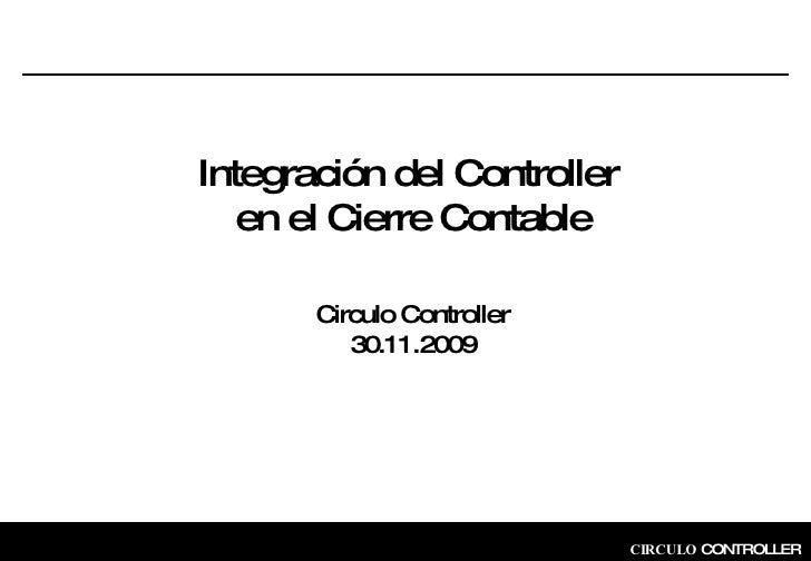 Integración del Controller  en el Cierre Contable Circulo Controller 30.11.2009