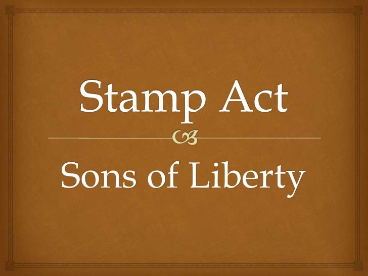 Stamp Act<br />Sons of Liberty<br />