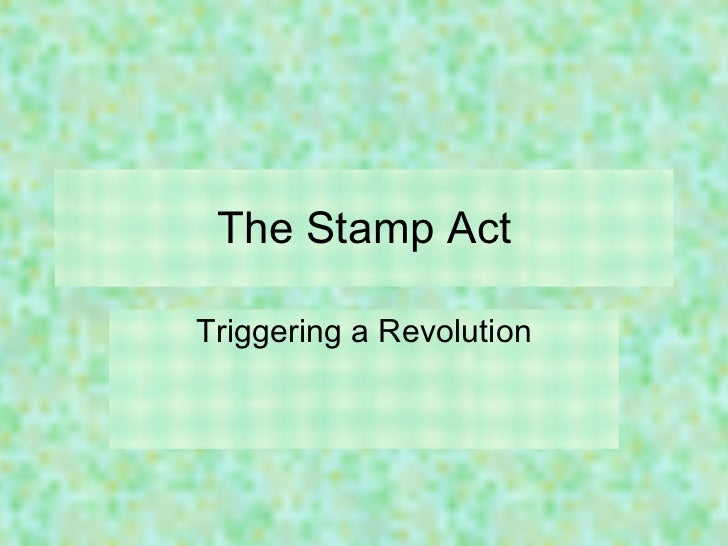 The Stamp Act Triggering a Revolution