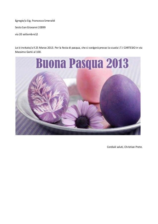 Egregio/a Sig. Francesco SmeraldiSesto San Giovanni 20099via 20 settembre12Lei è invitato/a Il 25 Marzo 2013. Per la festa...