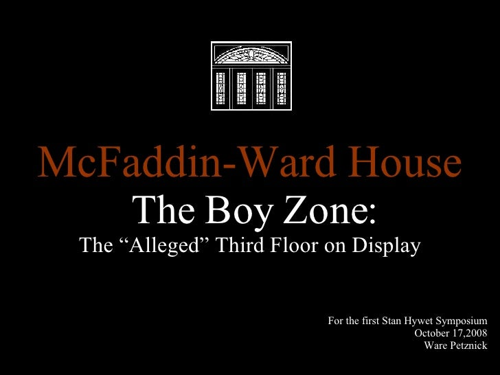 """McFaddin-Ward House The Boy Zone:  The """"Alleged"""" Third Floor on Display For the first Stan Hywet Symposium October 17,2008..."""