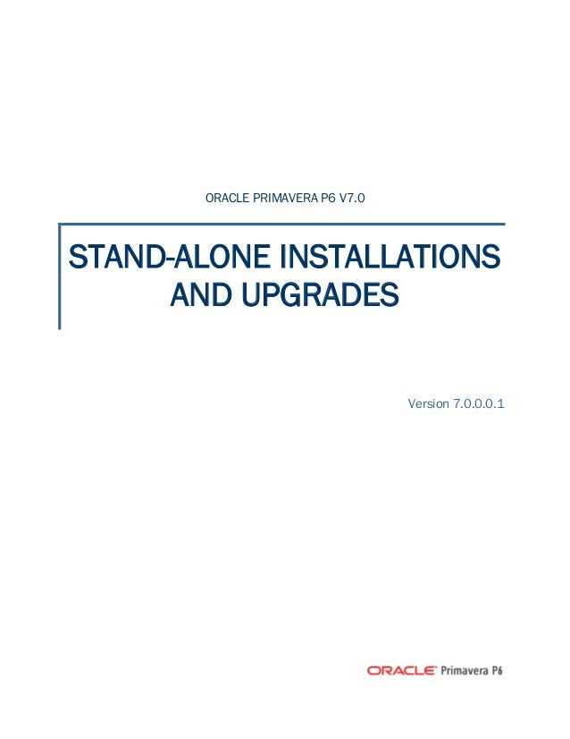 ORACLE PRIMAVERA P6 V7.0STAND-ALONE INSTALLATIONS      AND UPGRADES                                  Version 7.0.0.0.1