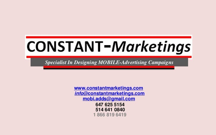 Specialist In Designing MOBILE-Advertising Campaigns<br />www.constantmarketings.com<br />info@constantmarketings.com<br /...