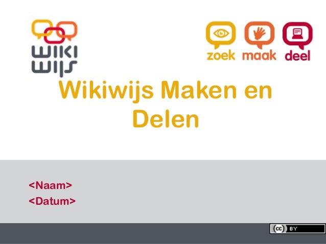 Wikiwijs Maken en                 Delen  <Naam>  <Datum>5-2-2013                 1     1