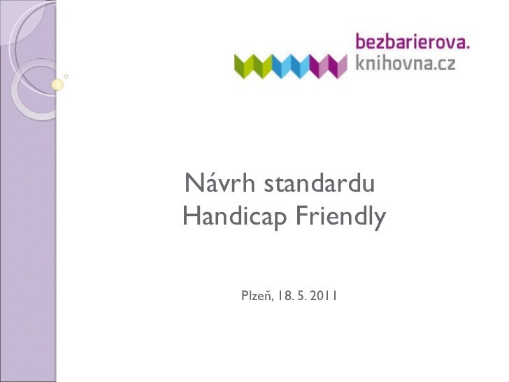 Návrh standardu  Handicap Friendly Plzeň, 18. 5. 2011