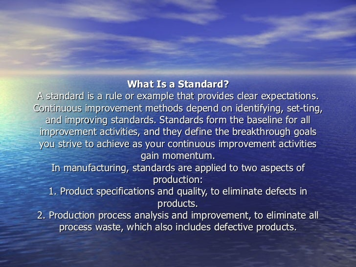 What Is a Standard? A standard is a rule or example that provides clear expectations. Continuous improvement methods depen...