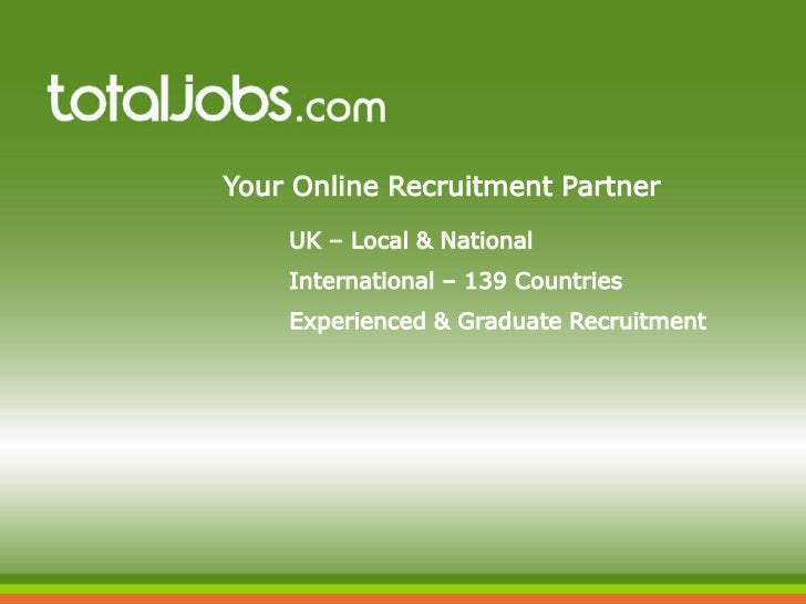 Your Online Recruitment Partner    UK – Local & National    International – 139 Countries    Experienced & Graduate Recrui...