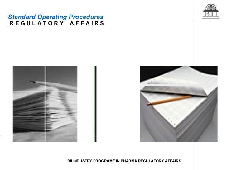 Standard Operating Procedures R E G U L A T O R Y  A F F A I R S BII INDUSTRY PROGRAME IN PHARMA REGULATORY AFFAIRS