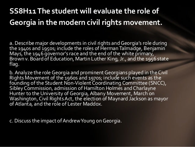 SS8H11 The student will evaluate the role ofGeorgia in the modern civil rights movement.a. Describe major developments in ...