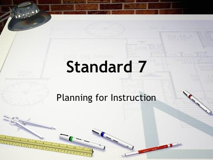 Standard 7 Planning for Instruction
