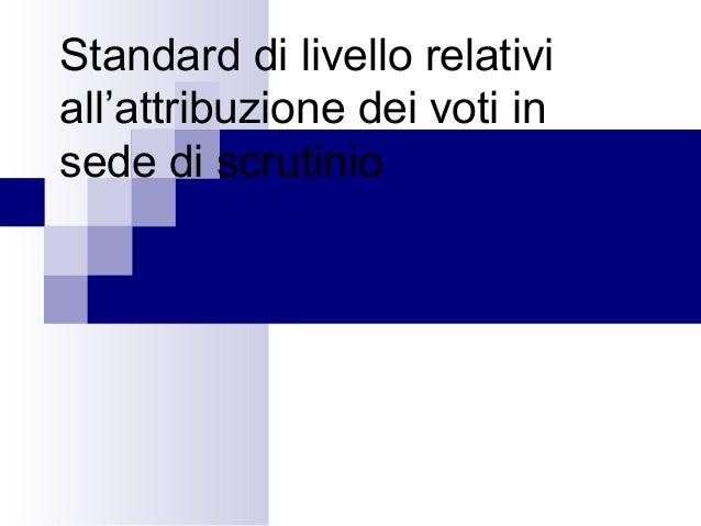 Standard di livello relativi all'attribuzione dei voti in sede di scrutinio