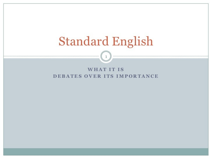 Standard English             1         WHAT IT ISDEBATES OVER ITS IMPORTANCE