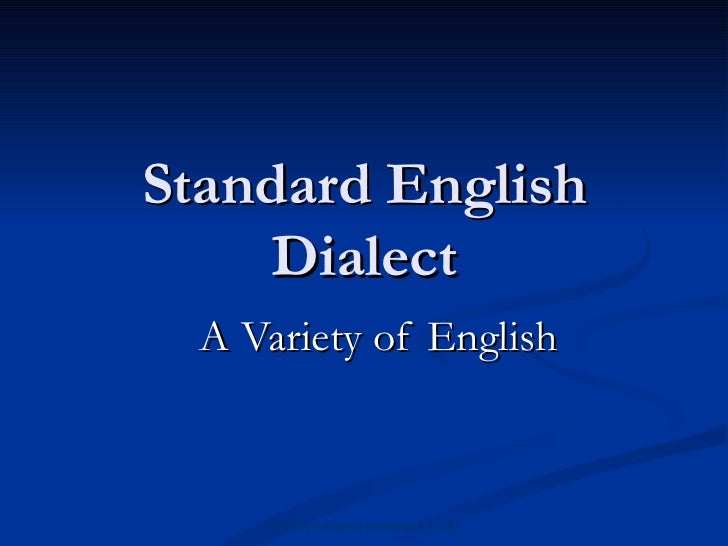 Standard English Dialect A Variety of English http://spellingblog.howtospell.co.uk/