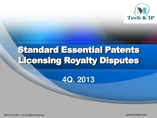 Standard Essential Patents Licensing Royalty Disputes 4Q. 2013  ©2013 TechIPm, LLC All Rights Reserved  www.techipm.com