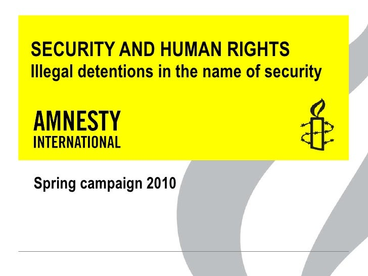 SECURITY AND HUMAN RIGHTS Illegal detentions in the name of security Spring campaign 2010