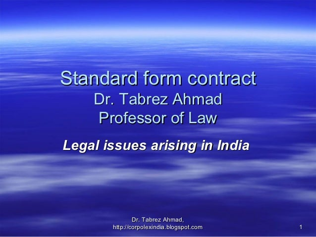 Standard form contract    Dr. Tabrez Ahmad    Professor of LawLegal issues arising in India               Dr. Tabrez Ahmad...