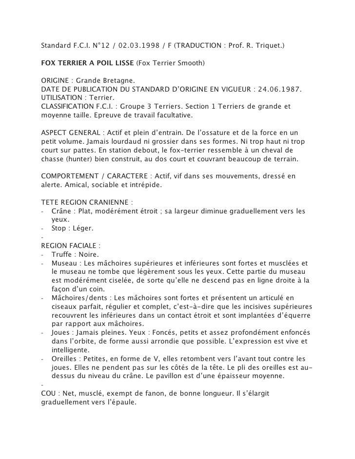 Standard F.C.I. N°12 / 02.03.1998 / F (TRADUCTION : Prof. R. Triquet.)FOX TERRIER A POIL LISSE (Fox Terrier Smooth)ORIGINE...