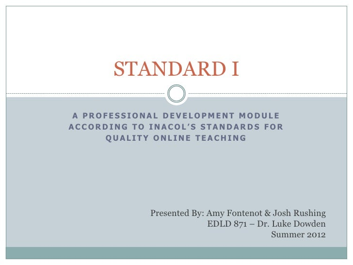 STANDARD I A PROFESSIONAL DEVELOPMENT MODULEACCORDING TO INACOL'S STANDARDS FOR      QUALITY ONLINE TEACHING             P...