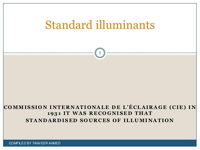 Standard illuminants                             1COMMISSION INTERNATIONALE DE L'ÉCLAIRAGE (CIE) IN          1931 IT WAS R...